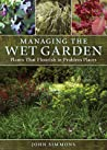 Managing the Wet Garden: Plants That Flourish in Problem Places