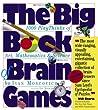 The Big Book of Brain Games: 1,000 PlayThinks of Art, Mathematics  Science