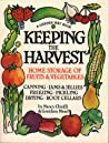 Keeping the Harvest: Discover the Homegrown Goodness of Putting Up Your Own Fruits, Vegetables  Herbs