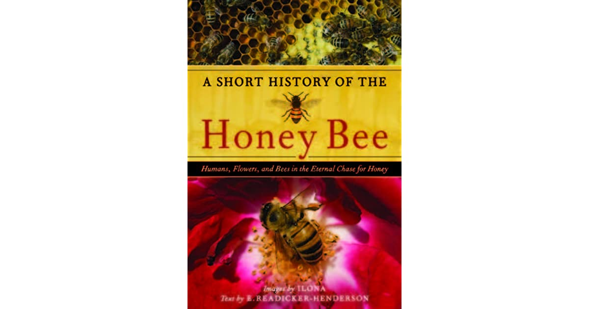 A short history of the honey bee humans flowers and bees in the a short history of the honey bee humans flowers and bees in the eternal chase for honey by edward readicker henderson fandeluxe Ebook collections