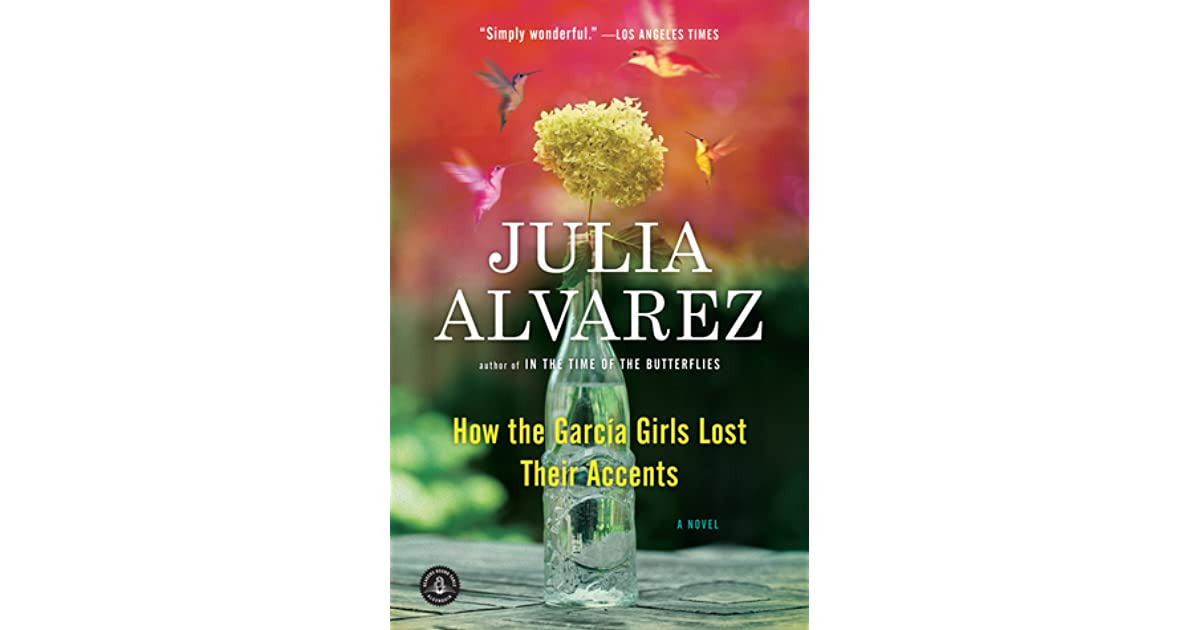 how the garcia girl lost their accent essay Book report 1 how the garcia girls lost their accents 2 julia alvarez in 1950 - 1990 3 born in new york of dominican descent, she spent the first ten years of her childhood in the dominican republic.