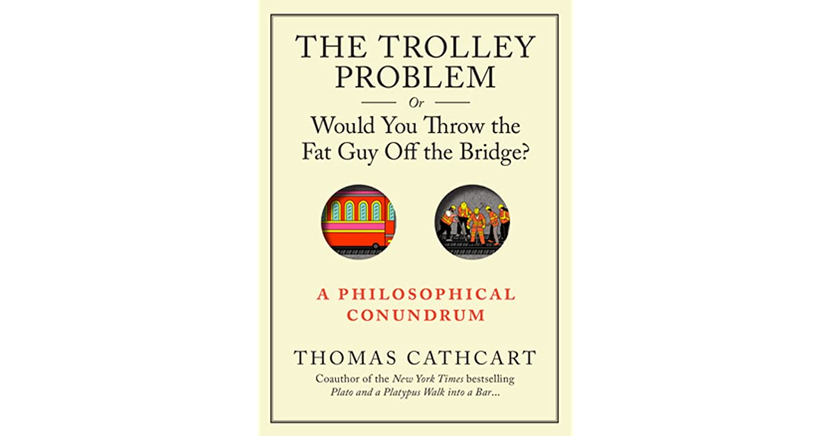 philosophy as the trolley problem essay In the first trolley case it would seem rational to agree that the person is morally obligated to pull the lever and save the five people in the second case, the person should not be forced to push the large man onto the track because in this case he is killing the man to save the others where as in the first case it is inevitably one or the other.