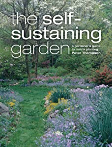 The Self-Sustaining Garden: The Guide to Matrix Planting