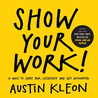 Show Your Work! – by Austin Kleon