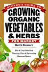 Storey's Guide to Growing Organic Vegetables  Herbs for Market: Site  Crop Selection * Planting, Care  Harvesting * Business Basics