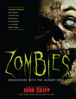 Zombies: Encounters with the Hungry Dead by John Skipp