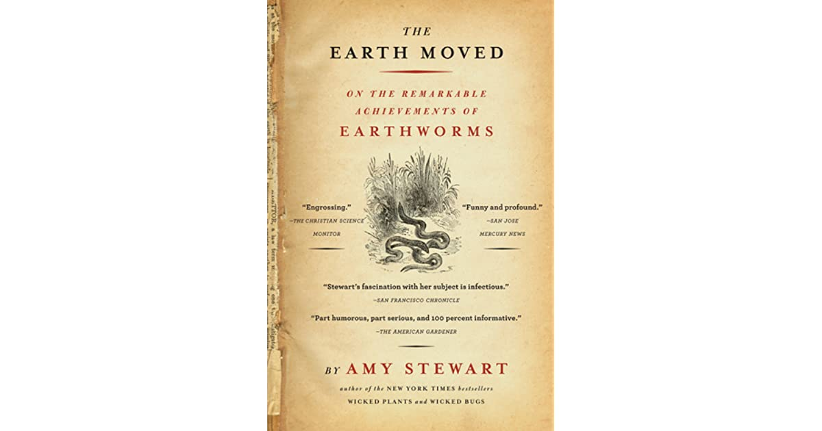 The Earth Moved On The Remarkable Achievements Of Earthworms By Amy