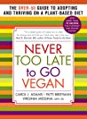 Never Too Late to Go Vegan: The Over-50 Guide to Adopting and Thriving on a Plant-Based Diet