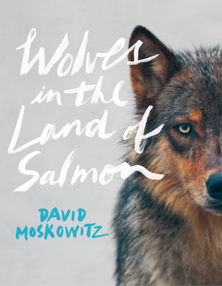 Wolves in the Land of Salmon by David Moskowitz