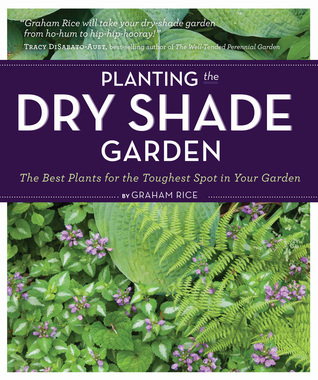Planting the Dry Shade Garden The Best Plants for the Toughest Spot in Your Garden