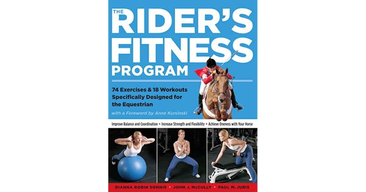 The Rider S Fitness Program 74 Exercises 18 Workouts Specifically Designed For The Equestrian By Dianna Robin Dennis