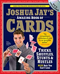 Joshua Jay's Amazing Book of Cards: Tricks, Shuffles, Stunts  Hustles Plus Bets You Can't Lose