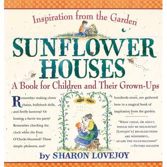 Sunflower Houses Inspiration From The Garden A Book For Children And Their Grown Ups By Sharon