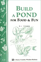 Build a Pond for Food  Fun: Storey's Country Wisdom Bulletin A-19