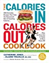 Calories In, Calories Out Cookbook: The Smart New Way of Delicious, Calorie-Conscious Eating and Living