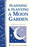 Planning  Planting a Moon Garden: Storey's Country Wisdom Bulletin A-234