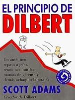 El principio de Dilbert: un auténtico repaso a jefes, reuniones inútiles, manías de gerente y demás achaques laborales
