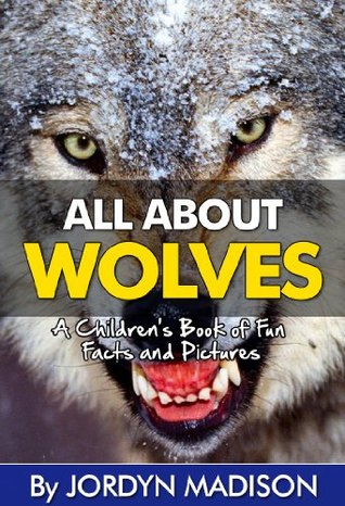 All About Wolves - Gray Wolves, Timber Wolves, Arctic Wolves, Coyotes, Foxes, and More! Children's Books and eBooks: Another 'All About' Book in the Children's ... Facts and Pictures Books - Animals, Wolves)