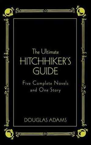 The Ultimate Hitchhiker's Guide: Five Complete Novels and One Story (Hitchhiker's Guide to the Galaxy, #1-5)