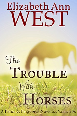 The Trouble With Horses by Elizabeth Ann West