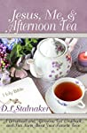 Jesus, Me, & Afternoon Tea: A Devotional and 'Afternoon Tea' Cookbook and Fun Facts About Your Favorite Teas
