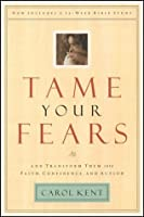 Tame Your Fears: And Transform Them into Faith, Confidence, and Action. Now Includes a 12 Week Bible Study (Navigators Reference Library)