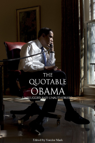 The Quotable Obama: Unplugged and unauthorised (Quotable Leaders, #6)