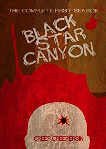 Black Star Canyon: The Complete First Season of the Horror Mystery Serial Thriller