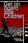 Get on Board Little Children (Children in Hiding #1)