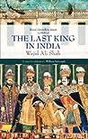 The Last King in India: Wajid 'Ali Shah, 1822-1887