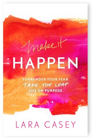 Make it Happen by Lara Casey