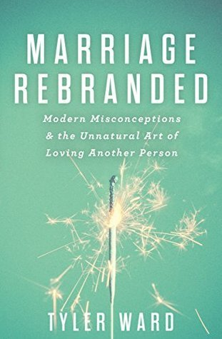 Marriage Rebranded Modern Misconceptions & the Unnatural Art of Loving Another Person