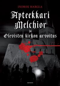 Apteekkari Melchior ja Olevisten kirkon arvoitus by Indrek Hargla