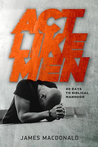 Act Like Men by James MacDonald