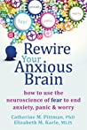 Rewire Your Anxious Brain by Catherine M. Pittman
