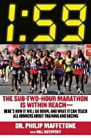 1:59: The Sub-Two-Hour Marathon Is Within Reach—Here's How It Will Go Down, and What It Can Teach All Runners about Training and Racing