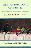 The Physiology of Taste or Meditations on Transcendental Gastronomy