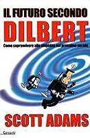 Il futuro secondo Dilbert: come sopravvivere alla stupidità nel prossimo secolo