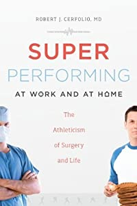 Super Performing At Work and At Home: The Athleticism of Surgery and Life