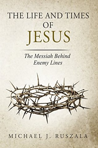 The Life and Times of Jesus: The Messiah Behind Enemy Lines