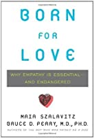 Born for Love: Why Empathy Is Essential and Endangered