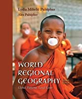 World Regional Geography: Global Patterns, Local Lives [with CD-ROM]