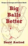 Big Balls Better: Essays on Courage and Culture Shock