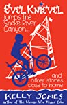 Evel Knievel Jumps the Snake River Canyon: And Other Stories Close to Home