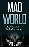 Mad World, (Broken World, #3)