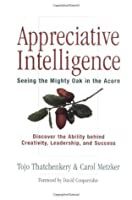 Appreciative Intelligence: Seeing the Mighty Oak in the Acorn