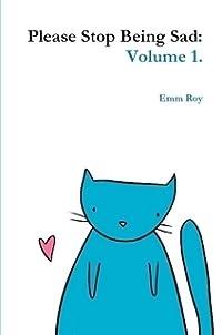 Please Stop Being Sad: volume 1