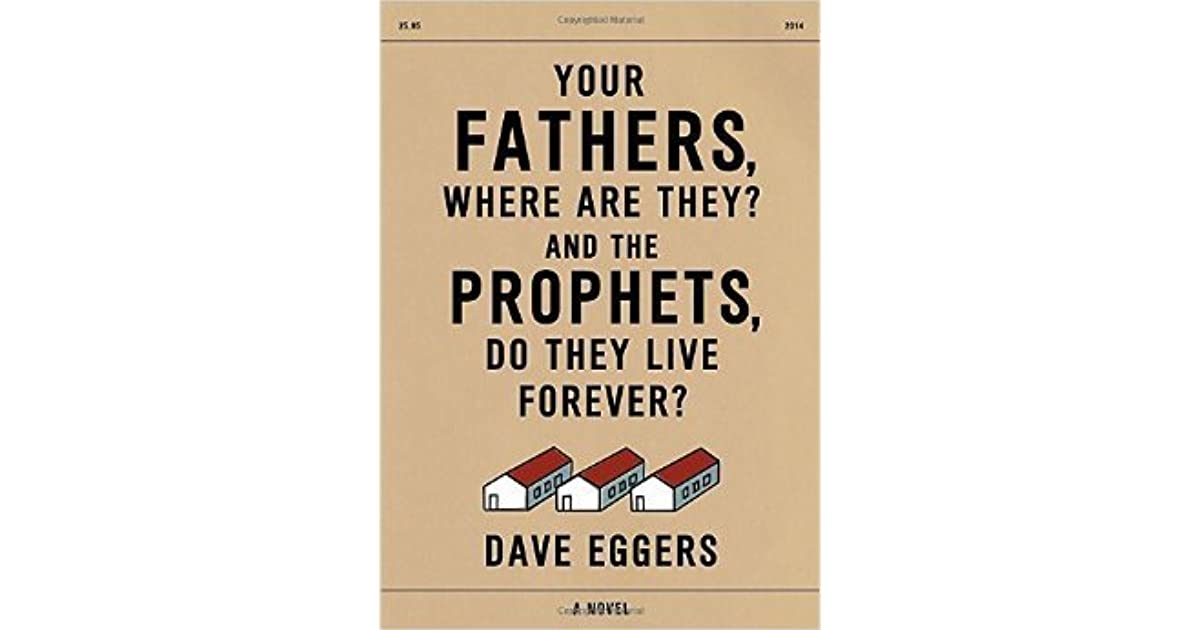 Your fathers where are they and the prophets do they live forever your fathers where are they and the prophets do they live forever by dave eggers fandeluxe Choice Image