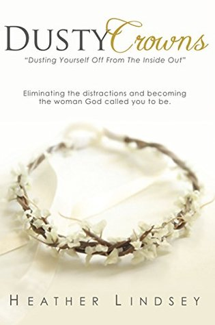 Dusty Crowns: Dusting yourself off and becoming the woman God called you to be