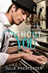 Without You by Julie Prestsater
